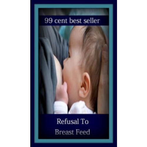 99 cent best seller Refusal To Breast Feed (refurnish, refurbishment, reusable, refusal, refusal skills, refusal to participate, refusal to treat, refuse, refuse collection vehicle, refuse collector)