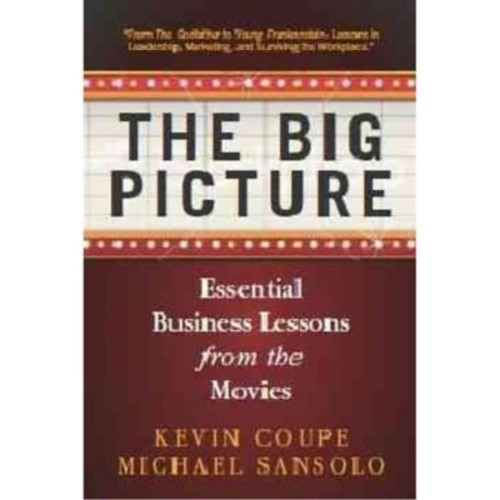 The Big Picture: Essential Business Lessons from the Movies