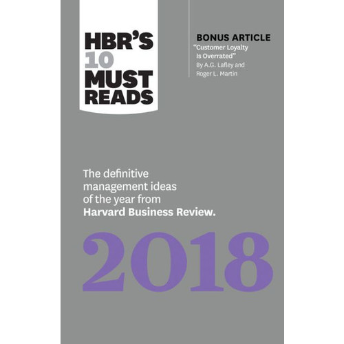 HBR's 10 Must Reads 2018: The Definitive Management Ideas of the Year from Harvard Business Review (with bonus article Customer Loyalty Is Overrated) (HBRs 10 Must Reads)