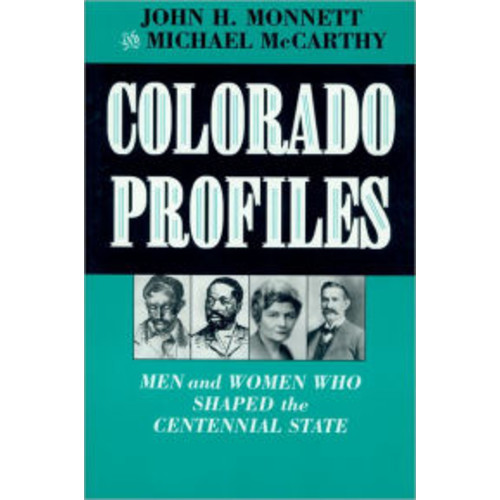 Colorado Profiles: Men and Women Who Shaped the Centennial State / Edition 1