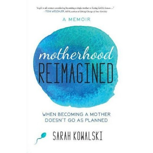 Motherhood Reimagined : When Becoming a Mother Doesn't Go As Planned: A Memoir (Paperback) (Sarah