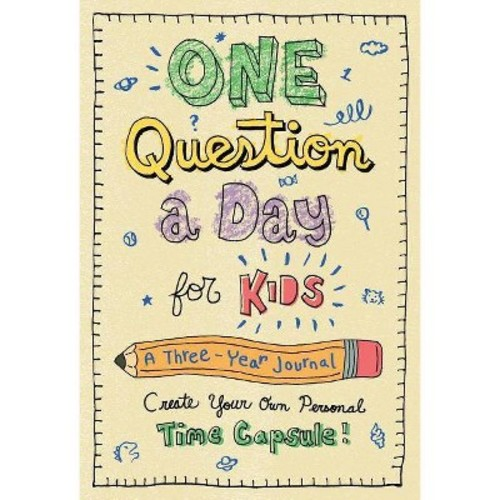 One Question a Day for Kids : A Three-year Journal; Create Your Own Personal Time Capsule (Hardcover)