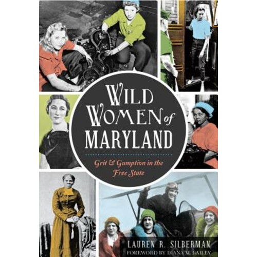 Wild Women of Maryland: Grit and Gumption in the Free State