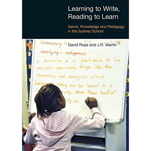 Learning to Write, Reading to Learn: Genre, Knowledge and Pedagogy in the Sydney School (Equinox Textbooks & Surveys in Linguistics)