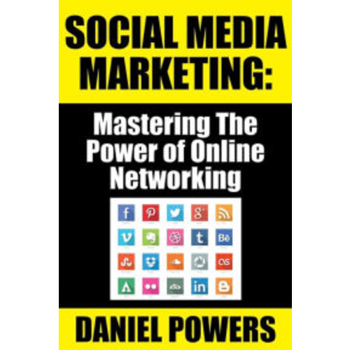 Social Media Marketing: Mastering The Power of Online Networking