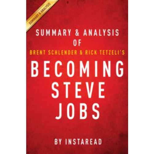 Becoming Steve Jobs by Brent Schlender and Rick Tetzeli Summary & Analysis