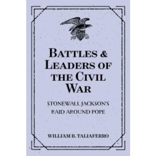 Battles & Leaders of the Civil War: Stonewall Jackson's Raid Around Pope
