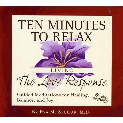 Ten Minutes to Relax: Living The Love Response [CD]