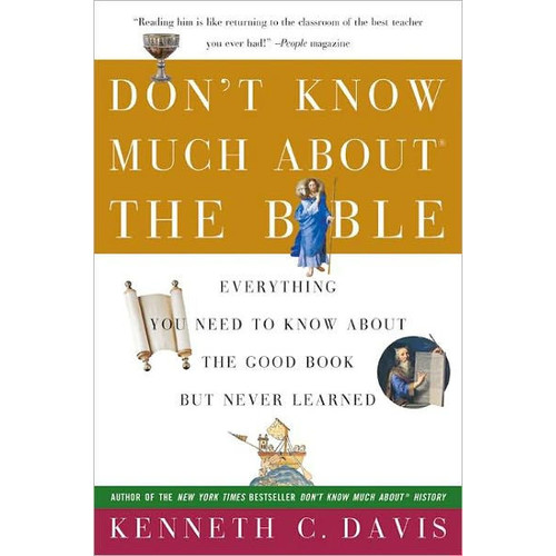 Dont Know Much about the Bible: Everything You Need to Know about the Good Book But Never Learned Kenneth C. Davis