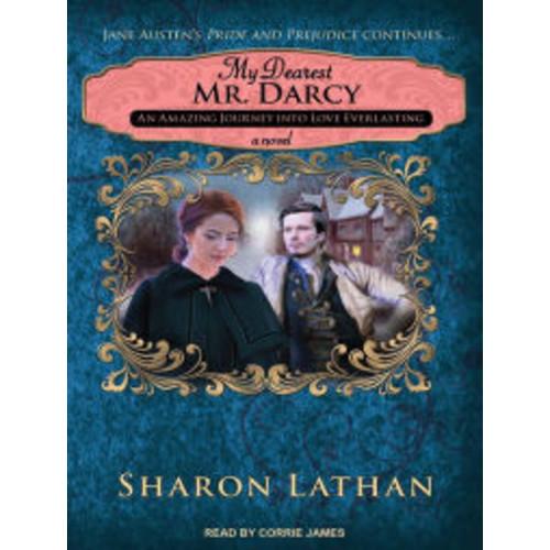 My Dearest Mr. Darcy: An Amazing Journey into Love Everlasting
