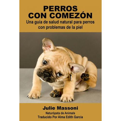 Perros con comezn: Una gua de salud natural para perros con problemas de la piel