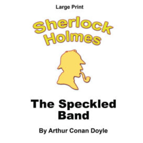 The Speckled Band: Sherlock Holmes in Large Print