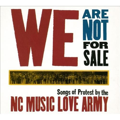 We Are Not for Sale: Songs of Protest by the North Carolina Music Love Army [CD]