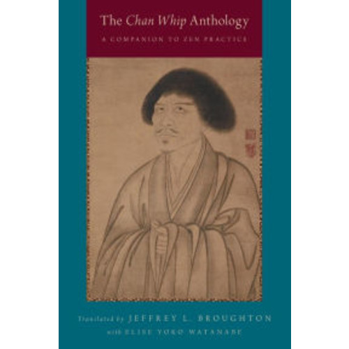 The Chan Whip Anthology: A Companion to Zen Practice