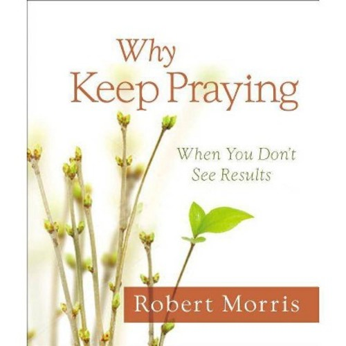 Why Keep Praying? : When You Don't See Results