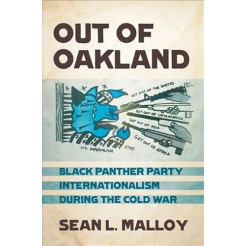 Out of Oakland : Black Panther Party Internationalism during the Cold War (Hardcover) (Sean L. Malloy)