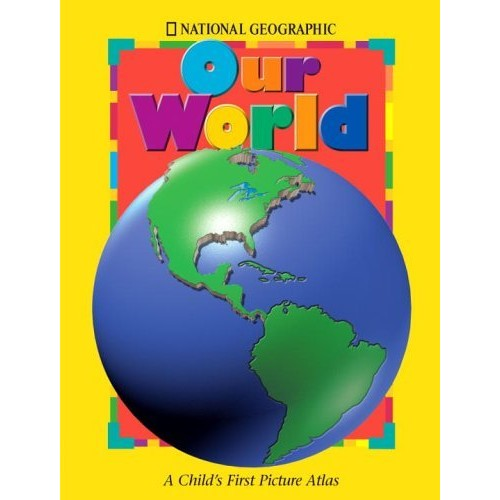 National Geographic Our World: A Child's First Picture Atlas