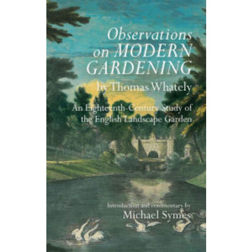 Observations on Modern Gardening, by Thomas Whately: An Eighteenth-Century Study of the English Landscape Garden