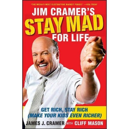 Jim Cramer's Stay Mad for Life : Get Rich, Stay Rich (Make Your Kids Even Richer) (Reprint) (Paperback)