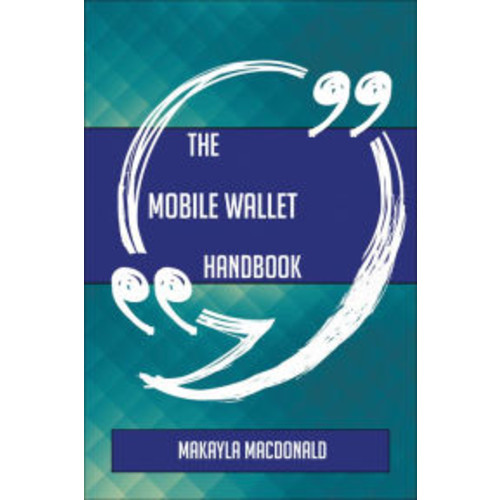 The Mobile Wallet Handbook - Everything You Need To Know About Mobile Wallet