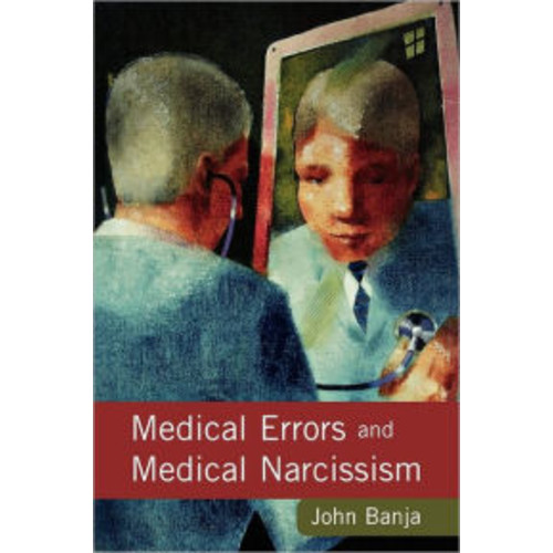 Medical Errors And Medical Narcissism / Edition 1