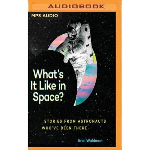 What's It Like in Space? : Stories from Astronauts Who've Been There (MP3-CD) (Ariel Waldman)