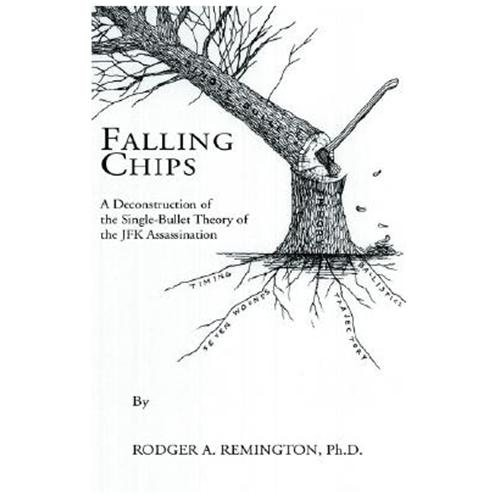 Falling Chips : A Deconstruction of the Single-bullet Theory of the JFK Assasination (Paperback)