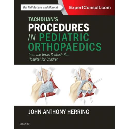 Tachdjian's Procedures in Pediatric Orthopaedics: From the Texas Scottish Rite Hospital for Children