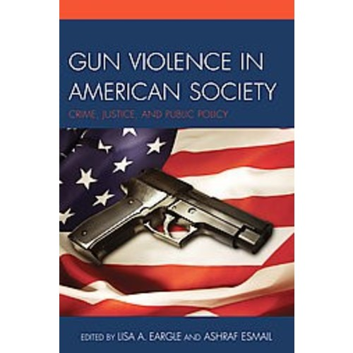 Gun Violence in American Society : Crime, Justice, and Public Policy (Paperback)