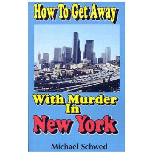 How to Get Away with Murder in New York Michael Schwed