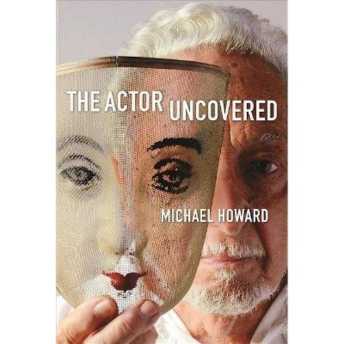 Actor Uncovered : A Life in Acting (Hardcover) (Michael Howard)