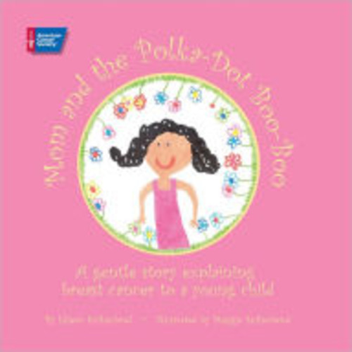 Mom and the Polka-Dot Boo-Boo: A Gentle Story Explaining Breast Cancer to a Young Child