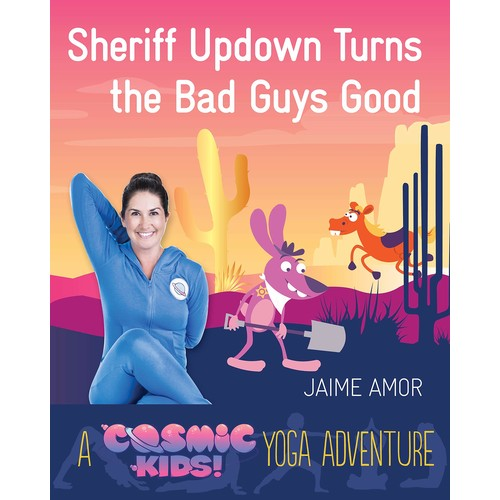 Sheriff Updown Turns the Bad Guys Good: A Cosmic Kids Yoga Adventure