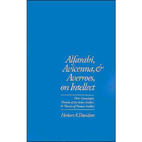Alfarabi, Avicenna, and Averroes on Intellect: Their Cosmologies, Theories of Active Intellect, and Theories of Human Intellect / Edition 1
