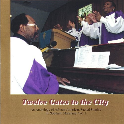 Twelve Gates to the City: An Anthology of African-American Sacred Singing in Southern Maryland, Vol. 1