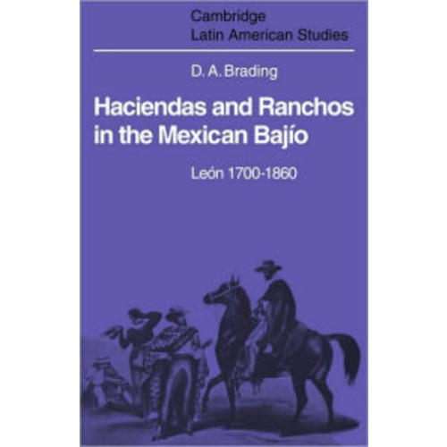 Haciendas and Ranchos in the Mexican Bajio: Leon 1700-1860