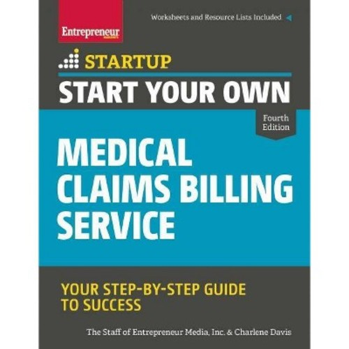 Start Your Own Medical Claims Billing Service : Your Step-By-Step Guide to Success (Paperback) (Charlene