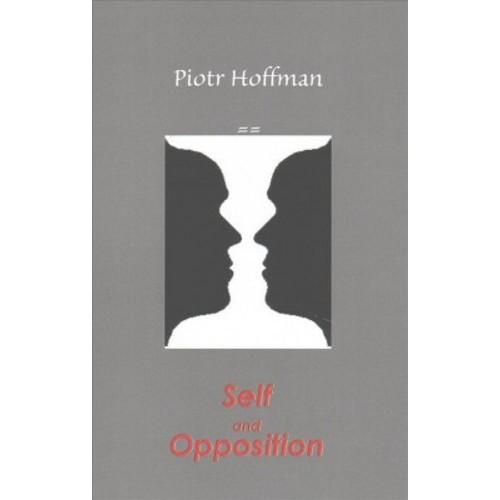 Self and Opposition : A Theory of Self (Paperback) (Piotr Hoffman)