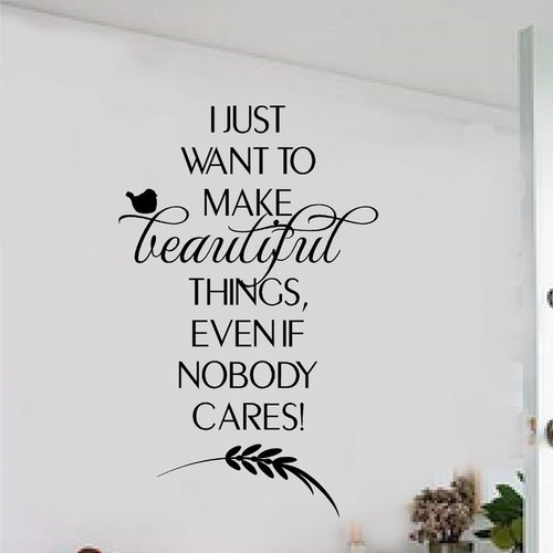 I Just Want to Make Beautiful Things Wall decal
