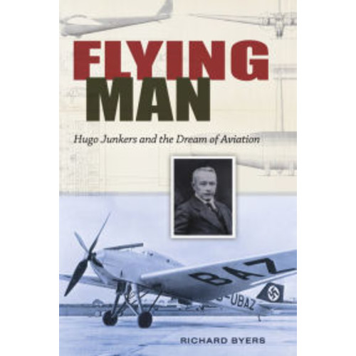 Flying Man: Hugo Junkers and the Dream of Aviation