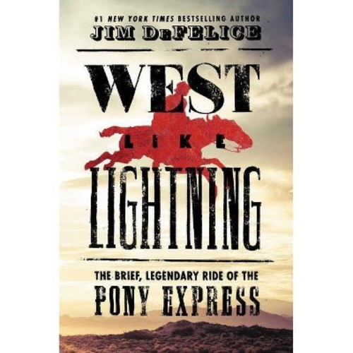 West Like Lightning : The Brief, Legendary Ride of the Pony Express (Hardcover) (Jim DeFelice)