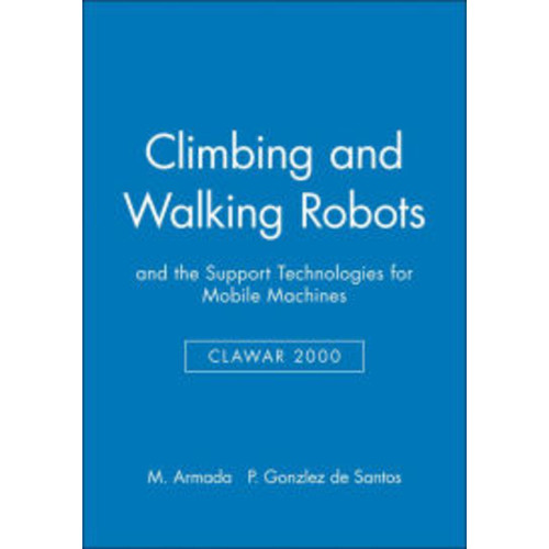 Climbing and Walking Robots: And the Support Technologies for Mobile Machines / Edition 1