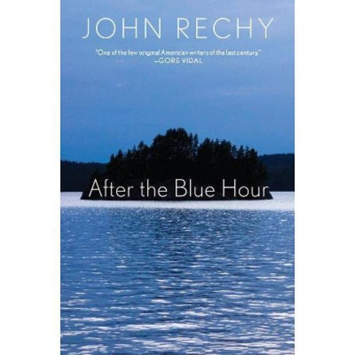 After the Blue Hour (Hardcover) (John Rechy)