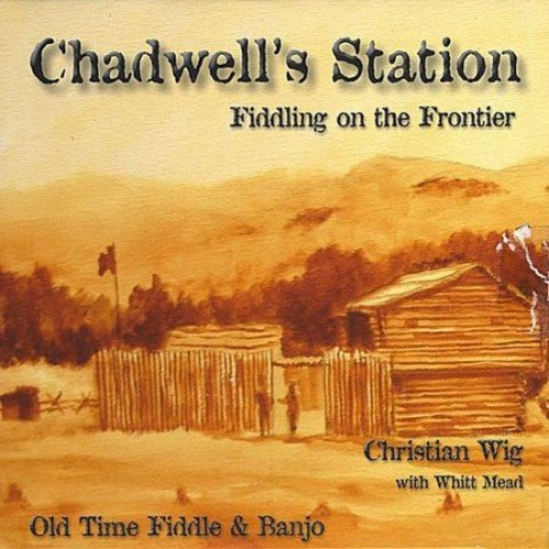 Chadwell's Station: Fiddling on Frontier [CD]