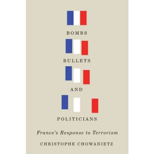 Bombs, Bullets, and Politicians: France's Response to Terrorism (Hardcover)