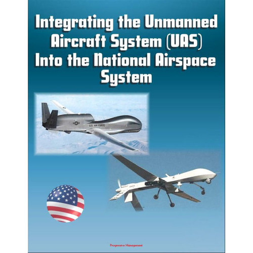 Integrating the Unmanned Aircraft System (UAS) Into the National Airspace System