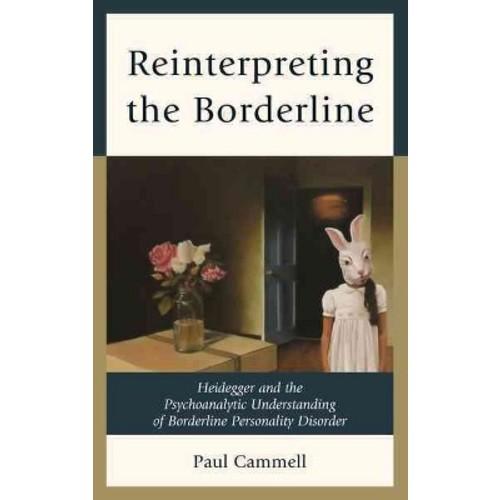 Reinterpreting the Borderline : Heidegger and the Psychoanalytic Understanding of Borderline Personality