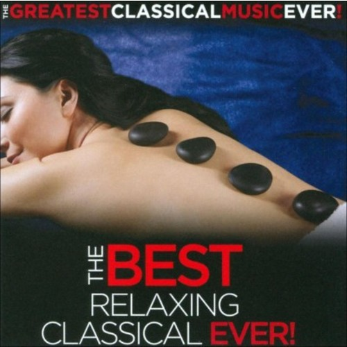 The Greatest Classical Music Ever!: The Best Relaxing Classical Ever