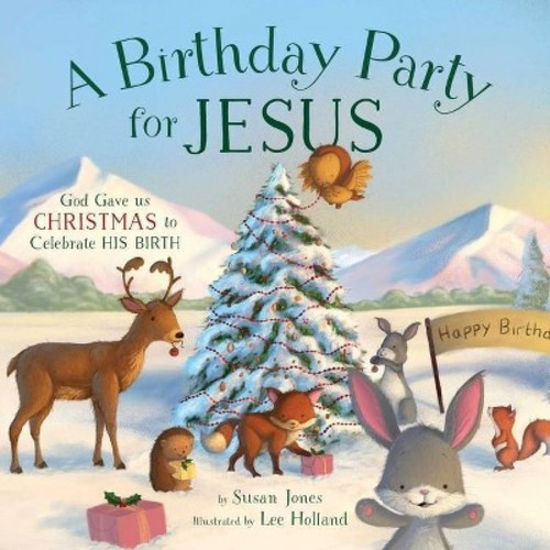 Birthday Party for Jesus : God Gave Us Christmas to Celebrate His Birth (Hardcover) (Susan Jones)