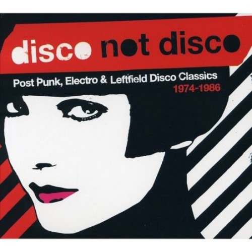 Disco Not Disco: Post Punk, Electro & Leftfield Disco Classics, 1974-1986 [CD]